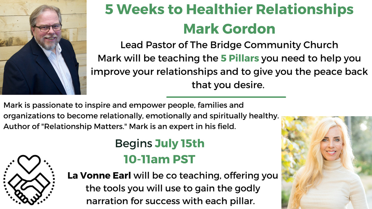 5 Weeks to Healthier Relationships Mark Gordon Lead Pastor of The Bridge Community Church Mark will be teaching the 5 Pillars you need to help you improve your relationships and to give you the peace back that you desire.